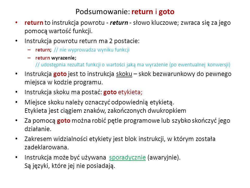 Podsumowanie: return i goto return to instrukcja powrotu - return - słowo kluczowe; zwraca się za jego pomocą wartość funkcji. Instrukcja powrotu retu