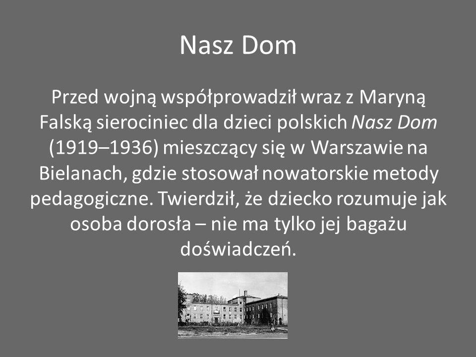 Nasz Dom Przed wojną współprowadził wraz z Maryną Falską sierociniec dla dzieci polskich Nasz Dom (1919–1936) mieszczący się w Warszawie na Bielanach,