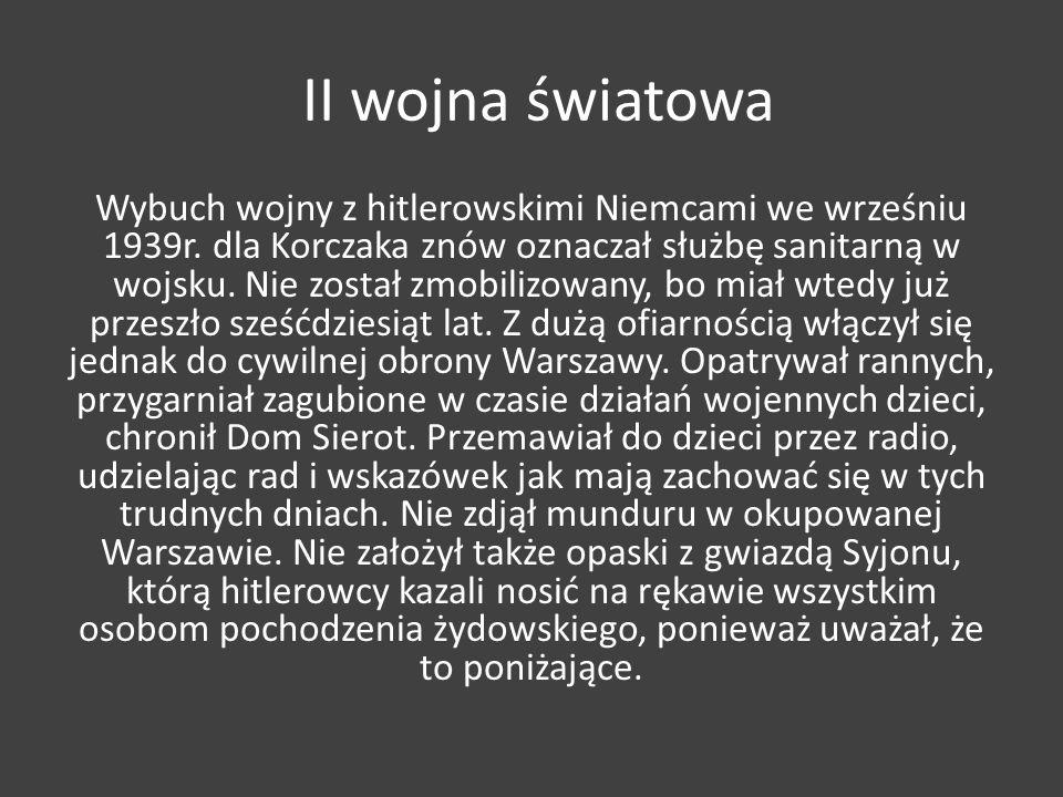 II wojna światowa Wybuch wojny z hitlerowskimi Niemcami we wrześniu 1939r. dla Korczaka znów oznaczał służbę sanitarną w wojsku. Nie został zmobilizow