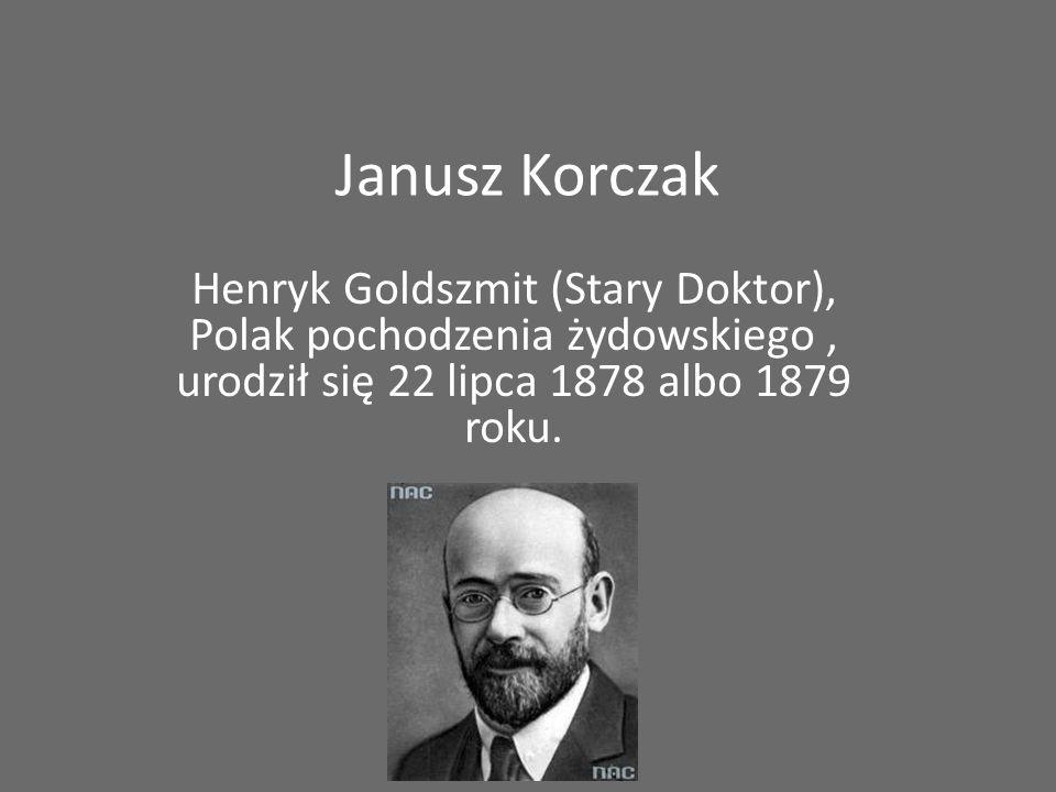 Janusz Korczak Henryk Goldszmit (Stary Doktor), Polak pochodzenia żydowskiego, urodził się 22 lipca 1878 albo 1879 roku.