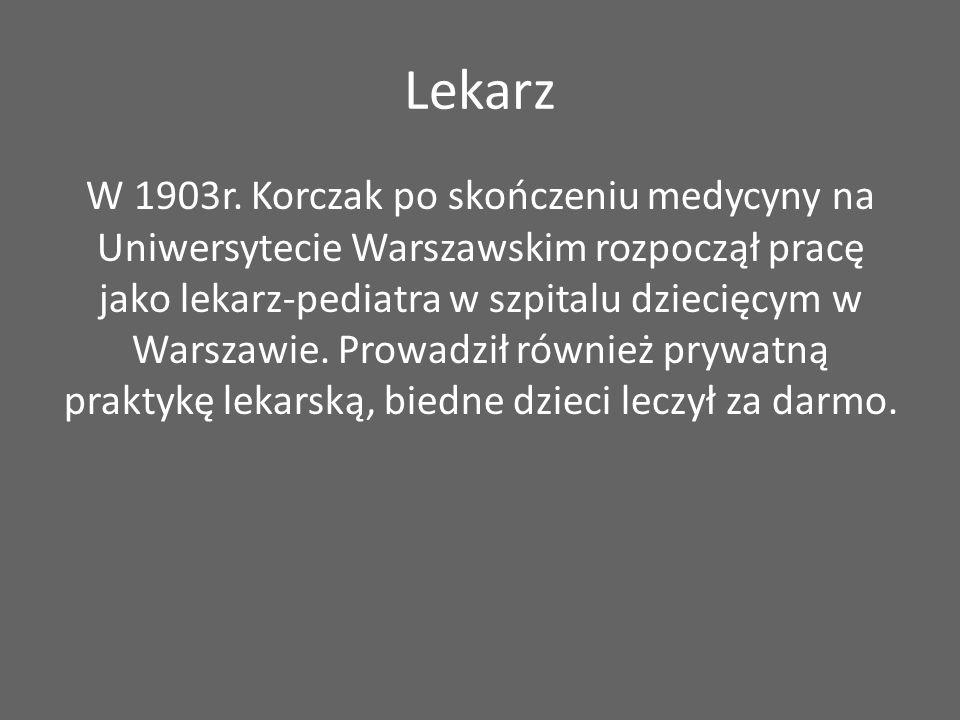 Lekarz W 1903r. Korczak po skończeniu medycyny na Uniwersytecie Warszawskim rozpoczął pracę jako lekarz-pediatra w szpitalu dziecięcym w Warszawie. Pr