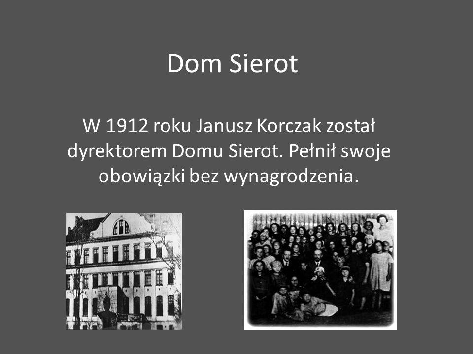 Dom Sierot W 1912 roku Janusz Korczak został dyrektorem Domu Sierot. Pełnił swoje obowiązki bez wynagrodzenia.