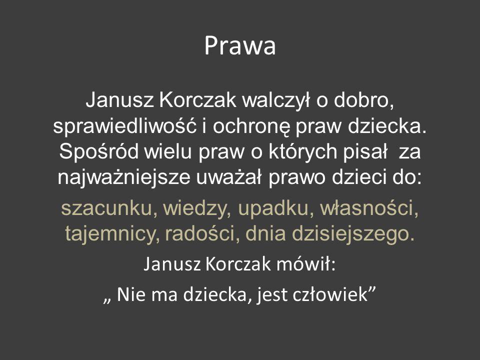 Prawa Janusz Korczak walczył o dobro, sprawiedliwość i ochronę praw dziecka. Spośród wielu praw o których pisał za najważniejsze uważał prawo dzieci d