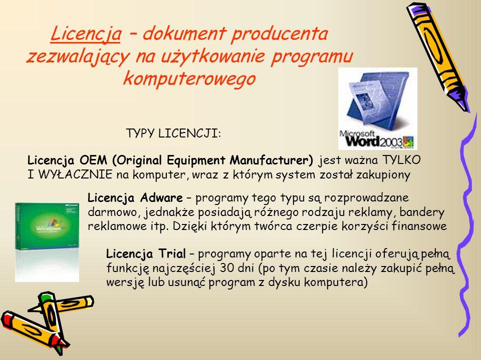 Licencja – dokument producenta zezwalający na użytkowanie programu komputerowego Licencja OEM (Original Equipment Manufacturer) jest ważna TYLKO I WYŁ
