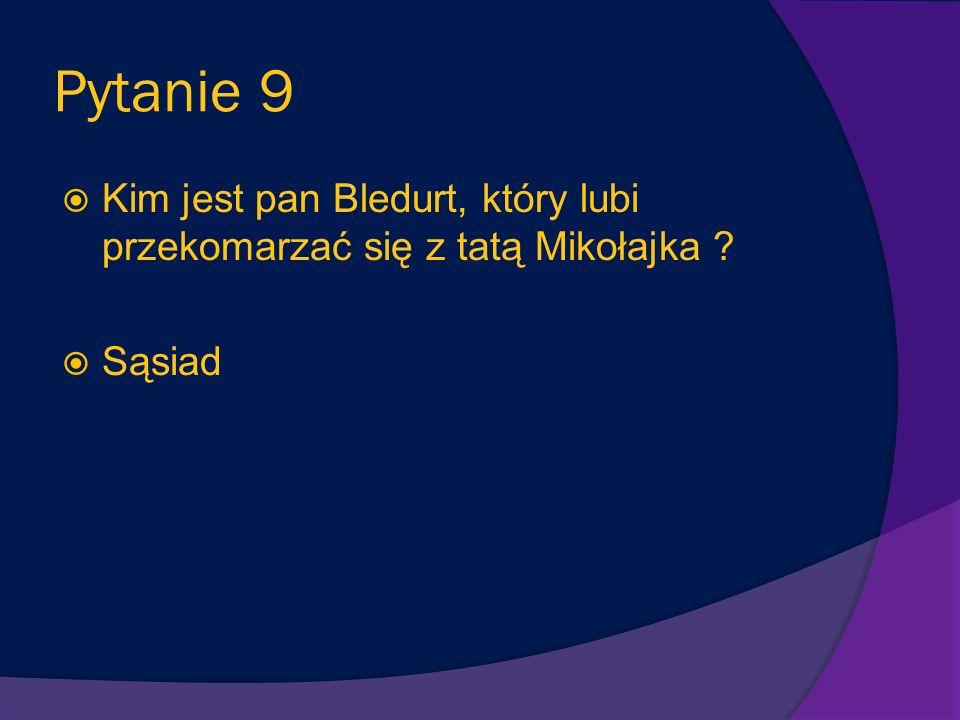 Pytanie 8 Podaj imię kolegi Mikołajka, którego tata jest policjantem - stąd nagminnie bawi się policyjnym gwizdkiem. Rufus