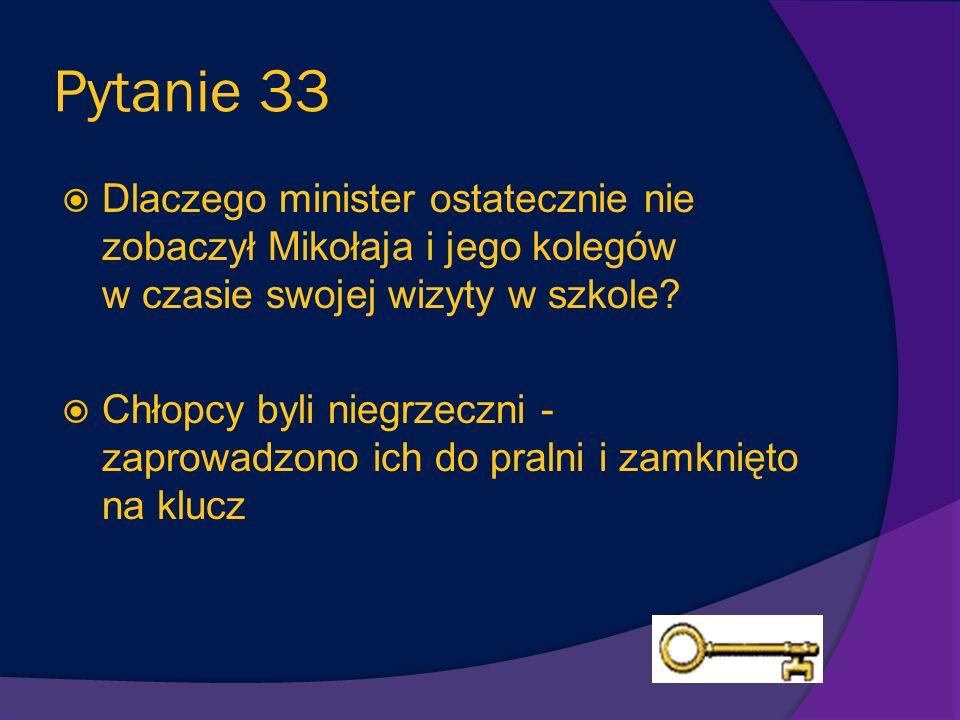 Pytanie 32 Jakie zadanie mieli do wykonania Euzebiusz, Ananiasz i Mikołaj podczas wizyty ministra w szkole? Mieli wręczyć ministrowi kwiaty