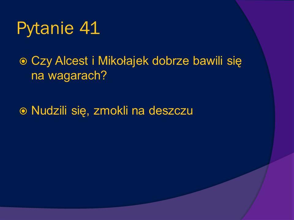 Pytanie 40 Jakiego argumentu użył Alcest, żeby namówić Mikołajka do wagarów? Przypomniał mu, że po południu jest arytmetyka
