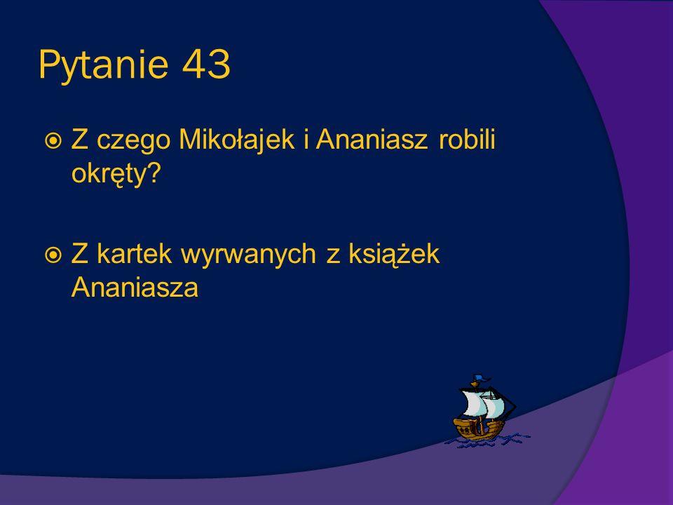 Pytanie 42 Dlaczego mama wolała, żeby Mikołajek bawił się z Ananiaszem a nie z innymi chłopcami? Mama uważała, że Ananiasz jest bardzo grzeczny i da d