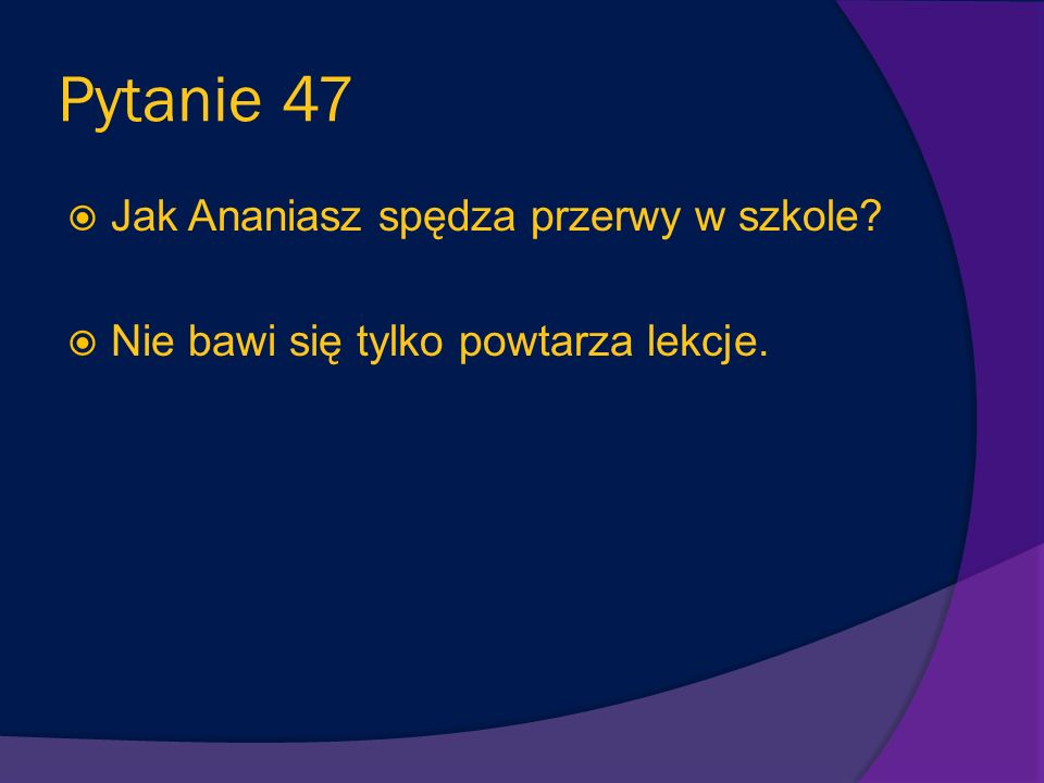 Pytanie 46 Dlaczego pan Bordenave nie lubi słońca? Pan Bordenave opiekuje się uczniami podczas pauz - kiedy jest ładna pogoda uczniowie spędzają przer