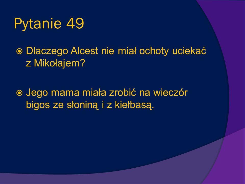 Pytanie 48 Dlaczego Mikołaj postanowił uciec z domu? Wylał butelkę atramentu na nowy dywan i mama go skrzyczała.