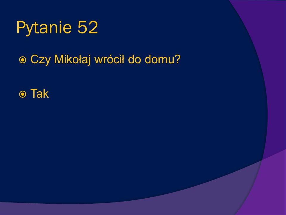 Pytanie 51 Co Mikołaj chciał sprzedać, aby mieć pieniądze na podróż po ucieczce z domu? Zabawki (samochodzik i lokomotywę)