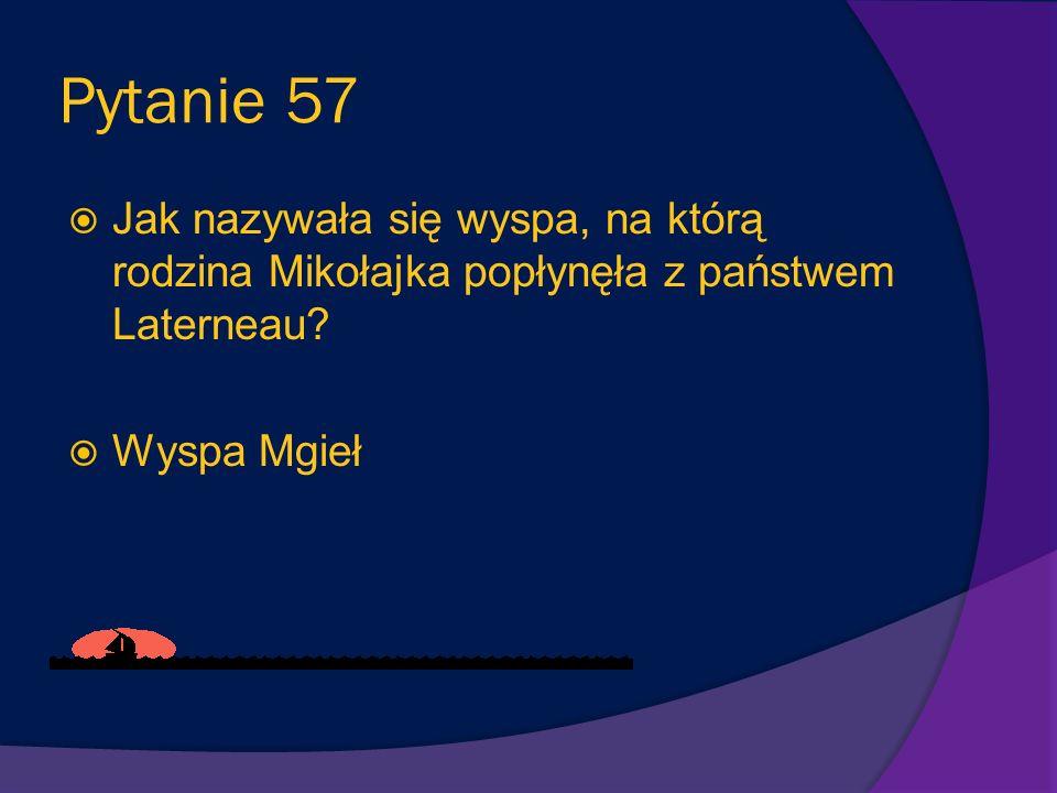 Pytanie 56 Kto pełnił rolę