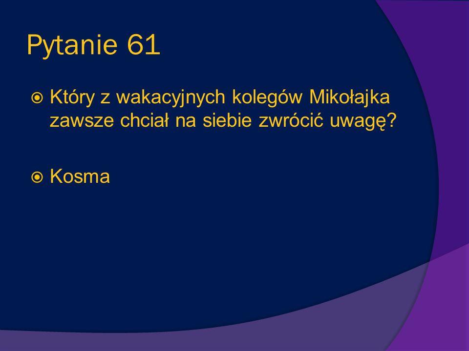 Pytanie 60 Którego z wakacyjnych kolegów Mikołajek uważał za