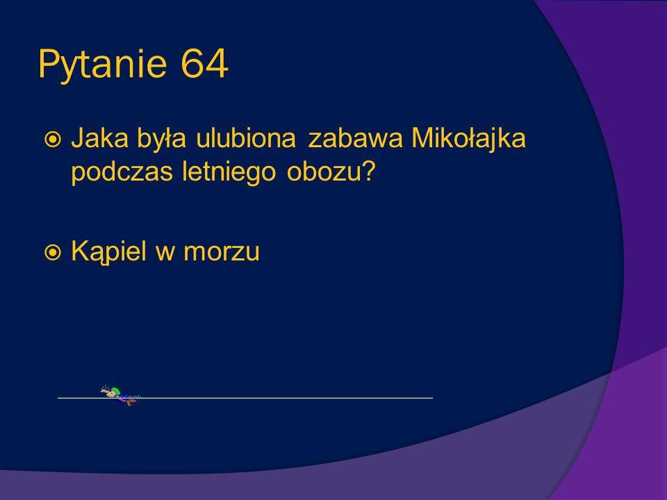 Pytanie 63 Jak brzmiało zawołanie drużyny