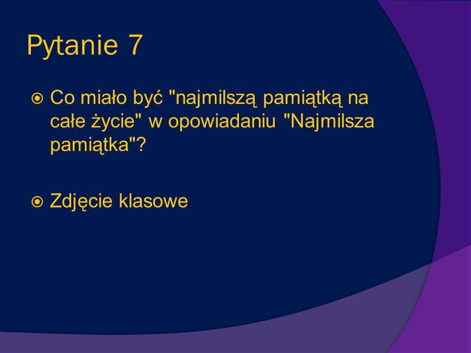 Pytanie 47 Jak Ananiasz spędza przerwy w szkole? Nie bawi się tylko powtarza lekcje.