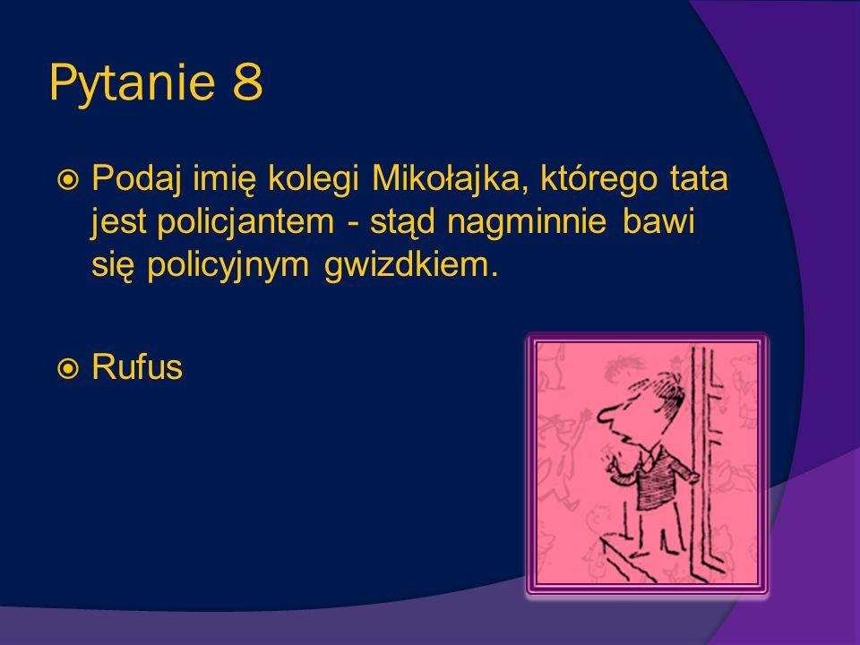 Pytanie 8 Podaj imię kolegi Mikołajka, którego tata jest policjantem - stąd nagminnie bawi się policyjnym gwizdkiem.
