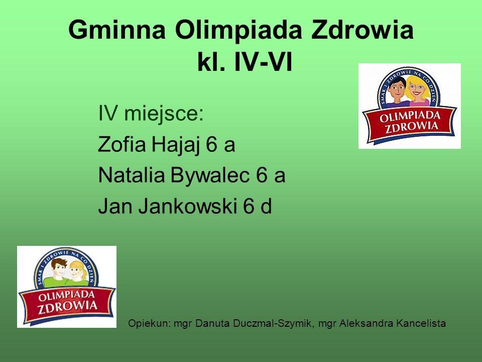 Gminna Olimpiada Zdrowia kl. IV-VI IV miejsce: Zofia Hajaj 6 a Natalia Bywalec 6 a Jan Jankowski 6 d Opiekun: mgr Danuta Duczmal-Szymik, mgr Aleksandr