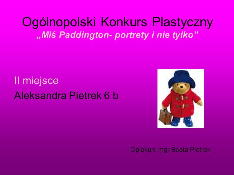 Ogólnopolski Konkurs Plastyczny Miś Paddington- portrety i nie tylko II miejsce Aleksandra Pietrek 6 b Opiekun: mgr Beata Pietrek