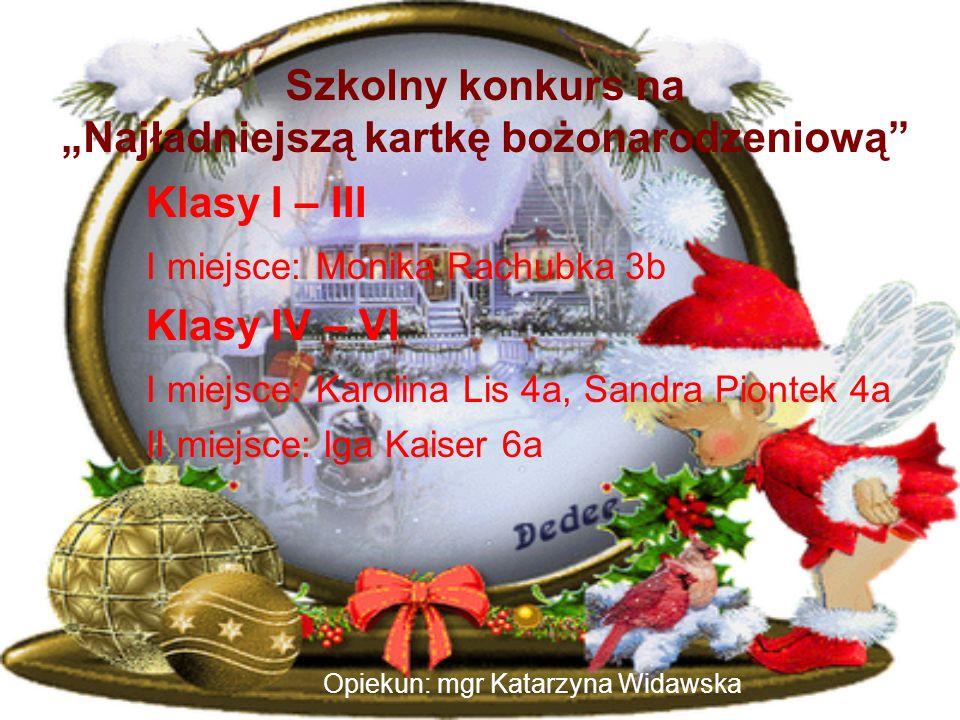 Szkolny konkurs na Najładniejszą kartkę bożonarodzeniową Klasy I – III I miejsce: Monika Rachubka 3b Klasy IV – VI I miejsce: Karolina Lis 4a, Sandra