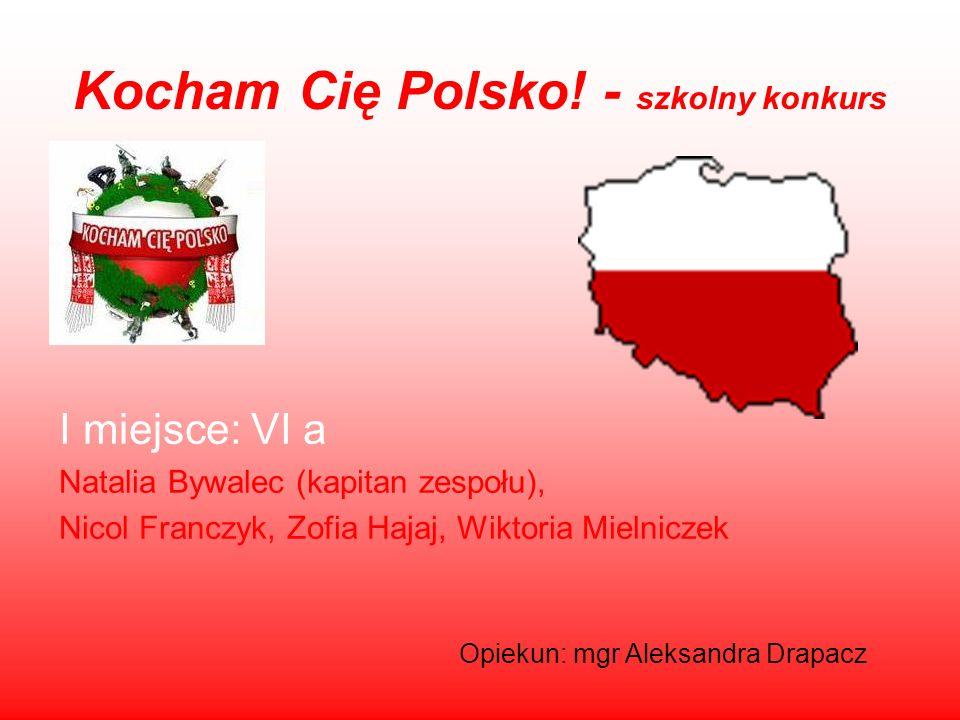 Kocham Cię Polsko! - szkolny konkurs I miejsce: VI a Natalia Bywalec (kapitan zespołu), Nicol Franczyk, Zofia Hajaj, Wiktoria Mielniczek Opiekun: mgr