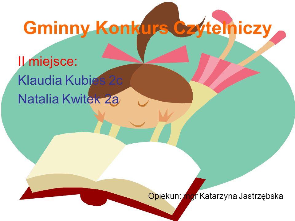 Gminny Konkurs Czytelniczy II miejsce: Klaudia Kubies 2c Natalia Kwitek 2a Opiekun: mgr Katarzyna Jastrzębska