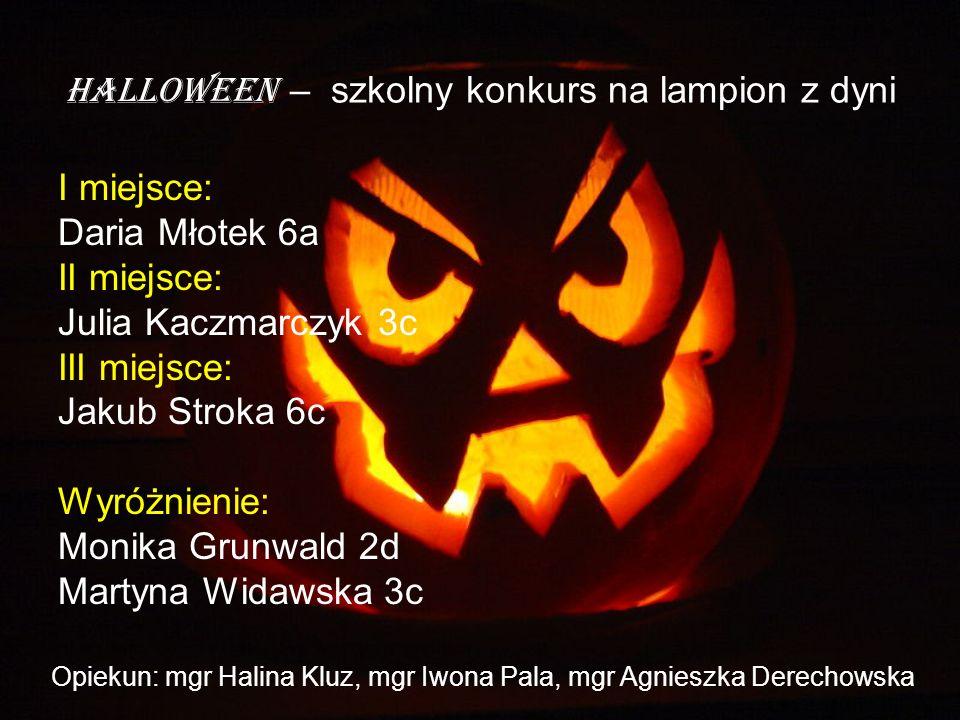 Halloween – szkolny konkurs na lampion z dyni I miejsce: Daria Młotek 6a II miejsce: Julia Kaczmarczyk 3c III miejsce: Jakub Stroka 6c Wyróżnienie: Mo