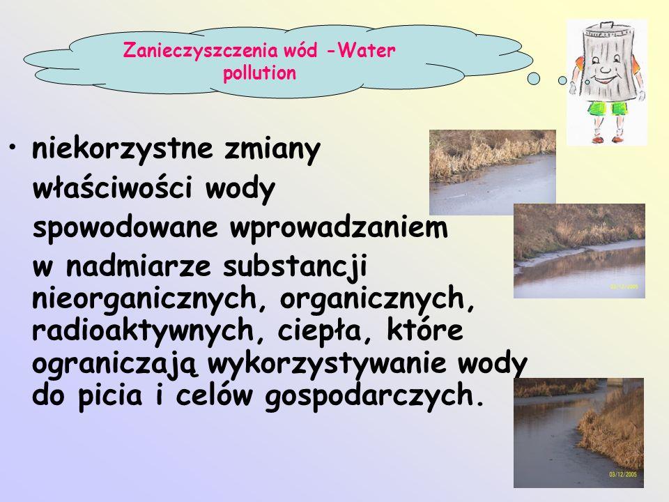 niekorzystne zmiany właściwości wody spowodowane wprowadzaniem w nadmiarze substancji nieorganicznych, organicznych, radioaktywnych, ciepła, które ogr