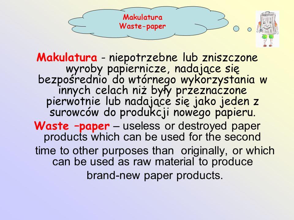 Makulatura - niepotrzebne lub zniszczone wyroby papiernicze, nadające się bezpośrednio do wtórnego wykorzystania w innych celach niż były przeznaczone