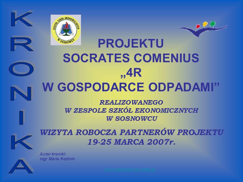 PROJEKTU SOCRATES COMENIUS 4R W GOSPODARCE ODPADAMI REALIZOWANEGO W ZESPOLE SZKÓŁ EKONOMICZNYCH W SOSNOWCU WIZYTA ROBOCZA PARTNERÓW PROJEKTU 19-25 MARCA 2007r.