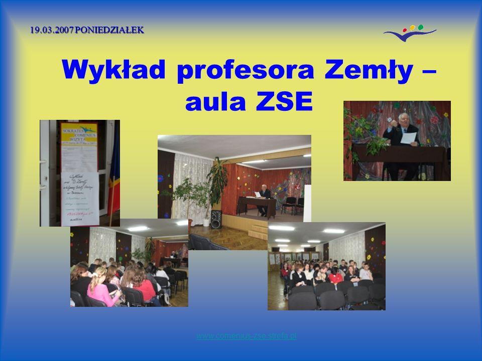 Wykład profesora Zemły – aula ZSE 19.03.2007 PONIEDZIAŁEK www.comenius-zse.strefa.pl