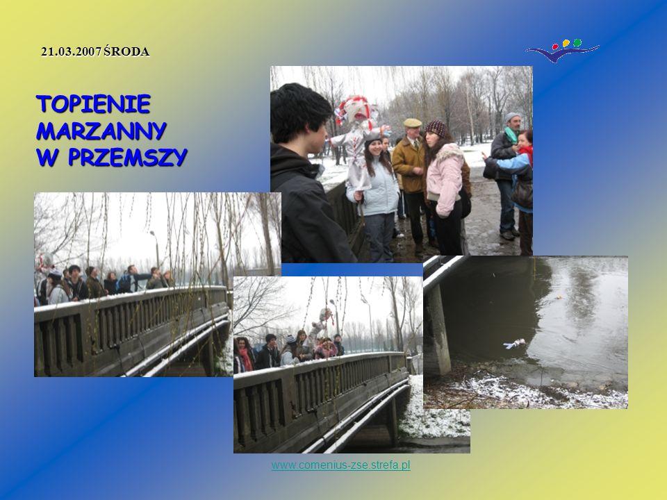 TOPIENIE MARZANNY W PRZEMSZY 21.03.2007 ŚRODA www.comenius-zse.strefa.pl