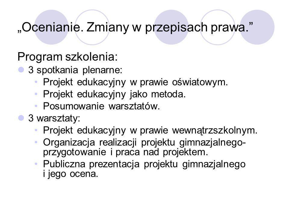 Ocenianie. Zmiany w przepisach prawa. Program szkolenia: 3 spotkania plenarne: Projekt edukacyjny w prawie oświatowym. Projekt edukacyjny jako metoda.
