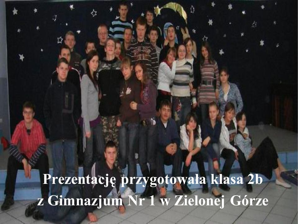 Prezentację przygotowała klasa 2b z Gimnazjum Nr 1 w Zielonej Górze