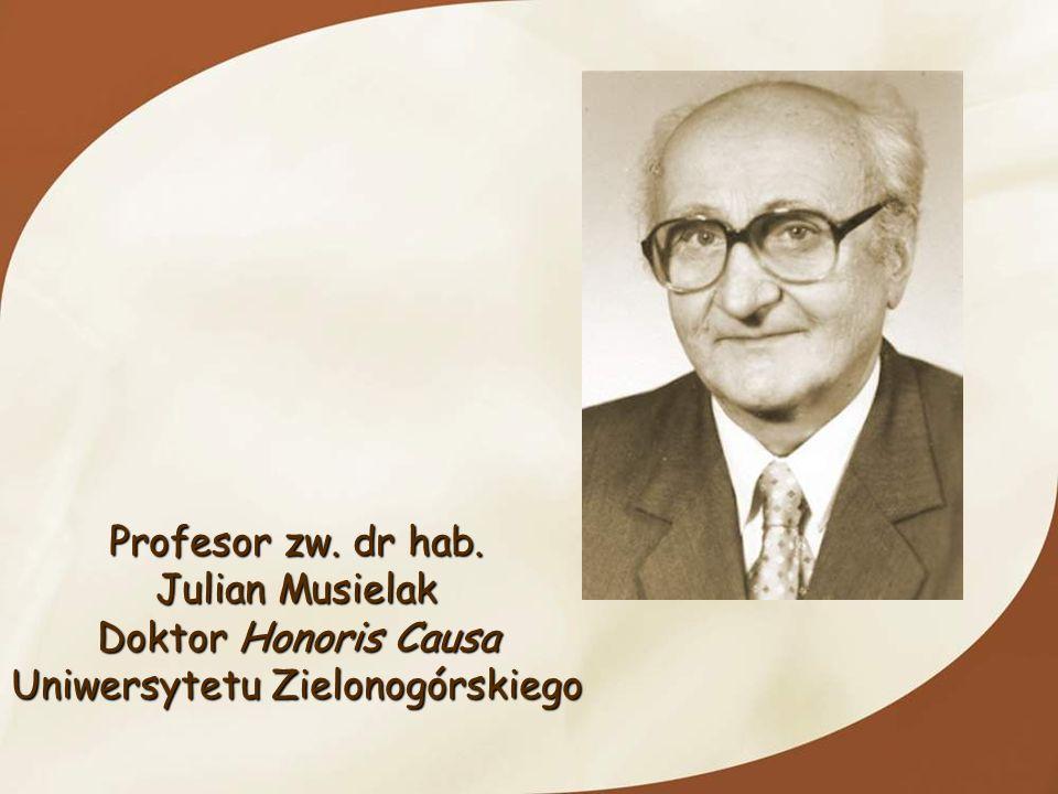 Profesor zw. dr hab. Julian Musielak Julian Musielak Doktor Honoris Causa Doktor Honoris Causa Uniwersytetu Zielonogórskiego