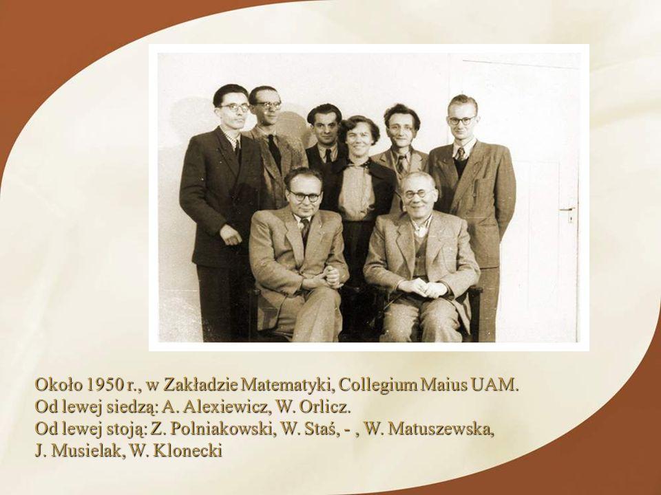 Około 1950 r., w Zakładzie Matematyki, Collegium Maius UAM. Od lewej siedzą: A. Alexiewicz, W. Orlicz. Od lewej stoją: Z. Polniakowski, W. Staś, -, W.