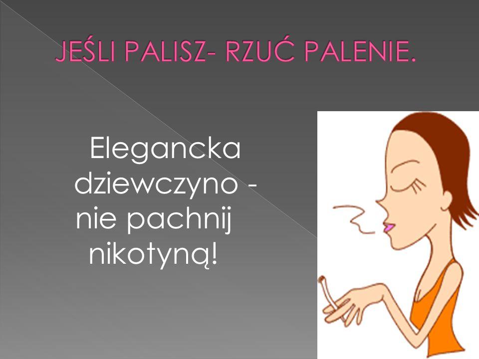 Elegancka dziewczyno - nie pachnij nikotyną!