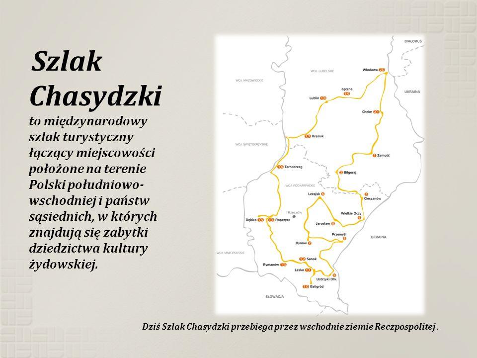 Szlak Chasydzki to międzynarodowy szlak turystyczny łączący miejscowości położone na terenie Polski południowo- wschodniej i państw sąsiednich, w któr