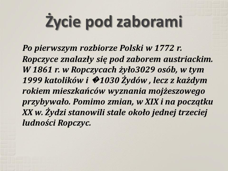 Życie pod zaborami Po pierwszym rozbiorze Polski w 1772 r. Ropczyce znalazły się pod zaborem austriackim. W 1861 r. w Ropczycach żyło3029 osób, w tym