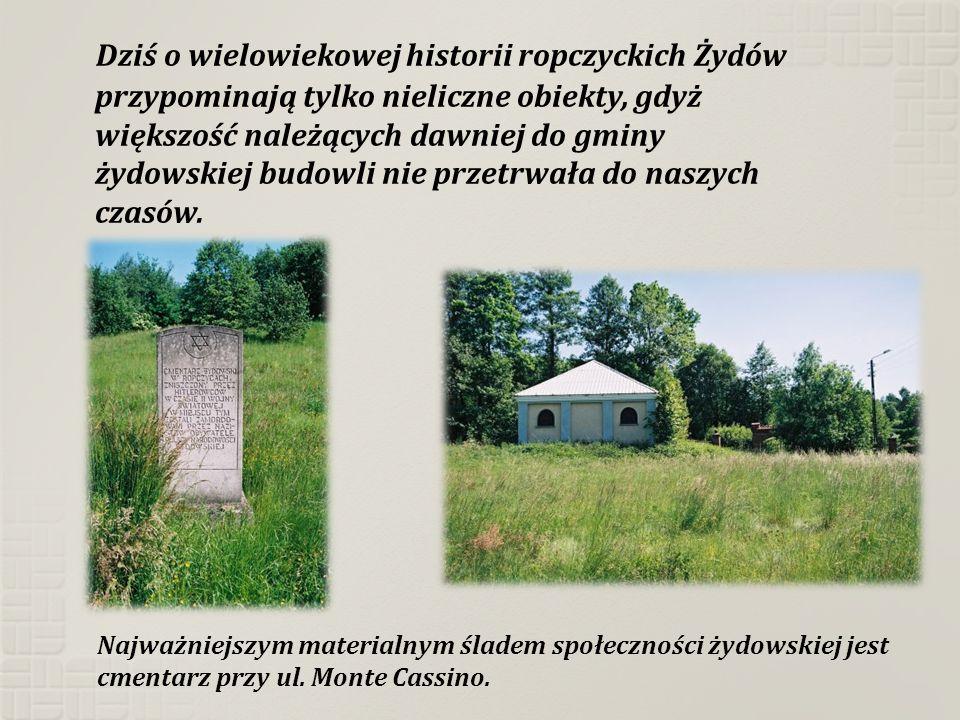 Dziś o wielowiekowej historii ropczyckich Żydów przypominają tylko nieliczne obiekty, gdyż większość należących dawniej do gminy żydowskiej budowli ni