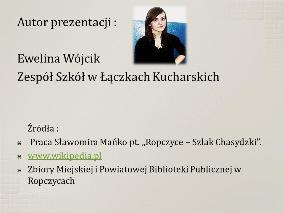 Autor prezentacji : Ewelina Wójcik Zespół Szkół w Łączkach Kucharskich Źródła : Praca Sławomira Mańko pt. Ropczyce – Szlak Chasydzki. www.wikipedia.pl