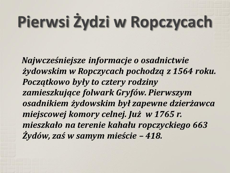 Pierwsi Żydzi w Ropczycach Najwcześniejsze informacje o osadnictwie żydowskim w Ropczycach pochodzą z 1564 roku. Początkowo były to cztery rodziny zam