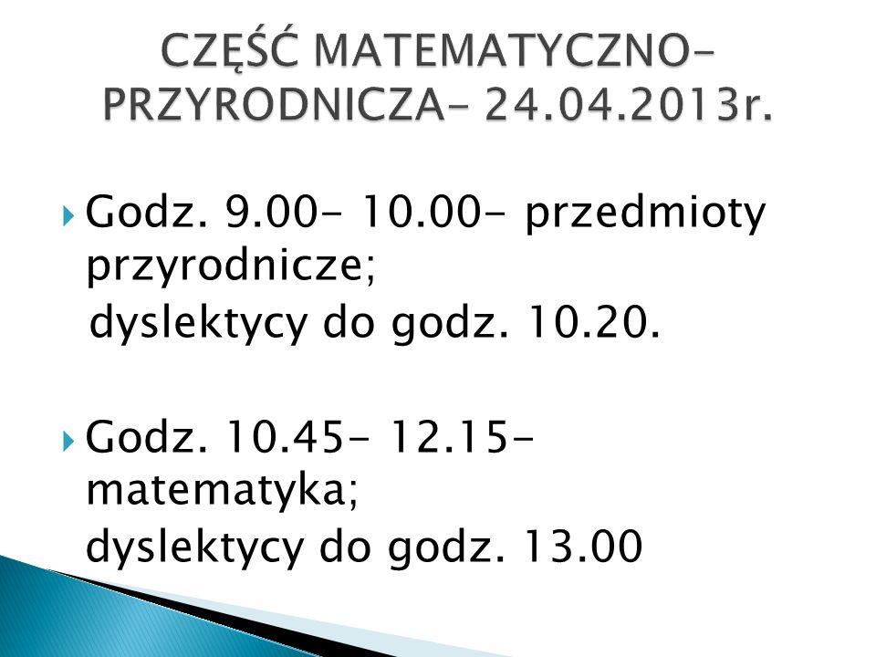 Godz. 9.00- 10.00- przedmioty przyrodnicze; dyslektycy do godz.