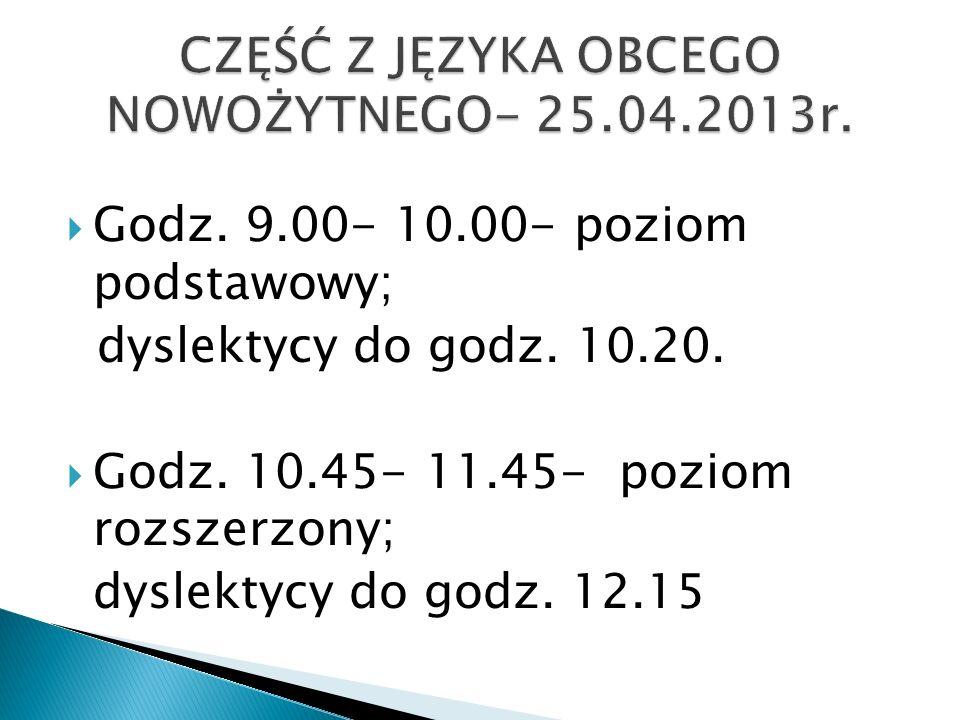 Godz. 9.00- 10.00- poziom podstawowy; dyslektycy do godz.