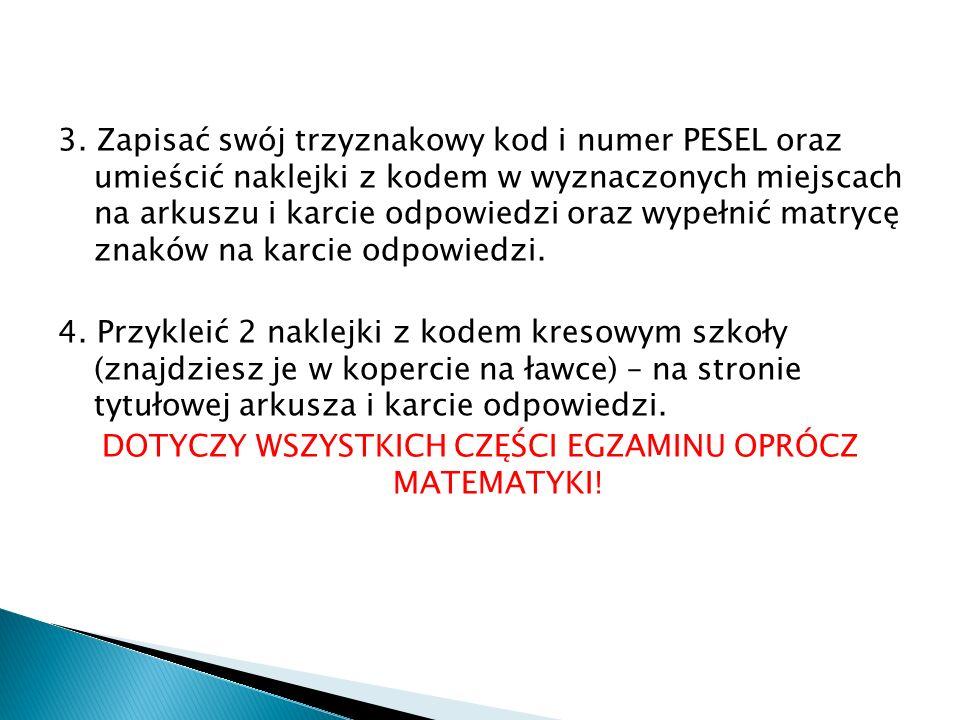 3. Zapisać swój trzyznakowy kod i numer PESEL oraz umieścić naklejki z kodem w wyznaczonych miejscach na arkuszu i karcie odpowiedzi oraz wypełnić mat