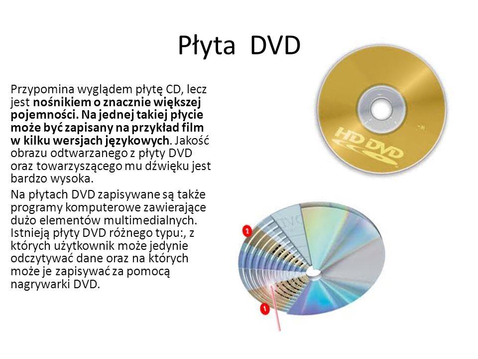 Płyta DVD Przypomina wyglądem płytę CD, lecz jest nośnikiem o znacznie większej pojemności. Na jednej takiej płycie może być zapisany na przykład film