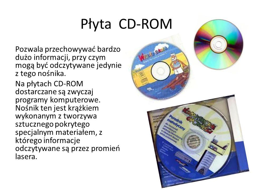 Płyta CD-ROM Pozwala przechowywać bardzo dużo informacji, przy czym mogą być odczytywane jedynie z tego nośnika. Na płytach CD-ROM dostarczane są zwyc
