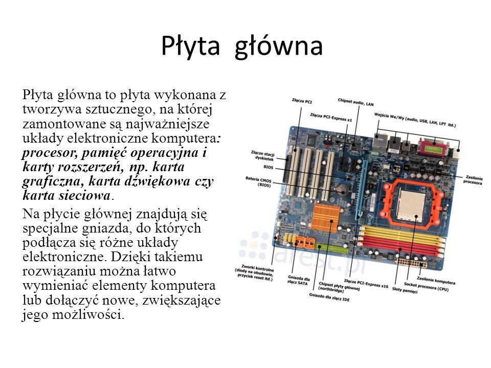 Płyta główna Płyta główna to płyta wykonana z tworzywa sztucznego, na której zamontowane są najważniejsze układy elektroniczne komputera: procesor, pa