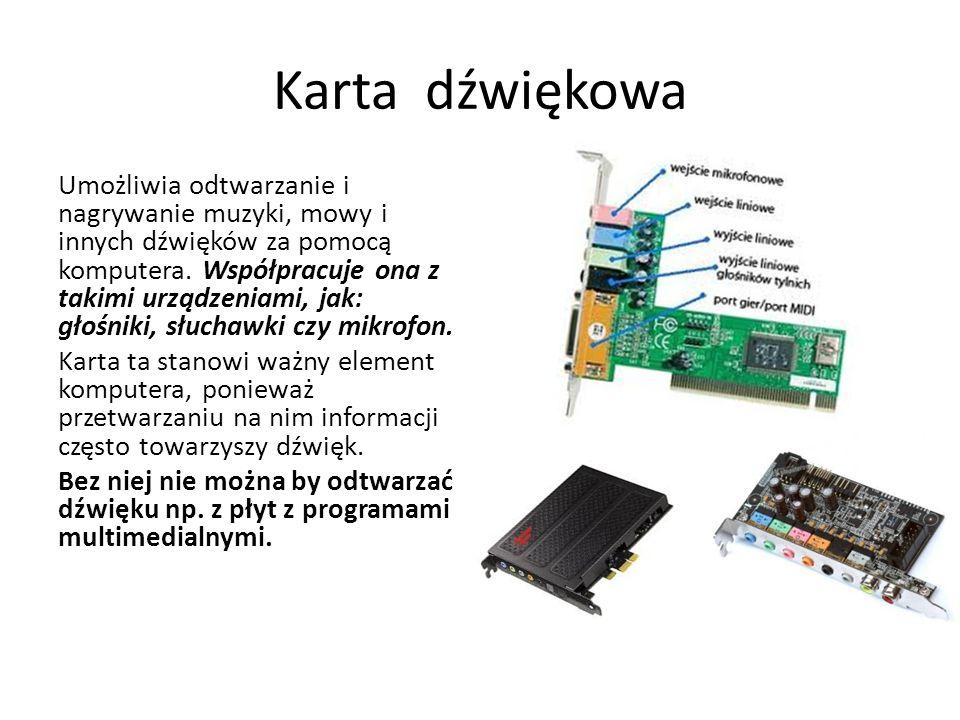 Karta dźwiękowa Umożliwia odtwarzanie i nagrywanie muzyki, mowy i innych dźwięków za pomocą komputera. Współpracuje ona z takimi urządzeniami, jak: gł
