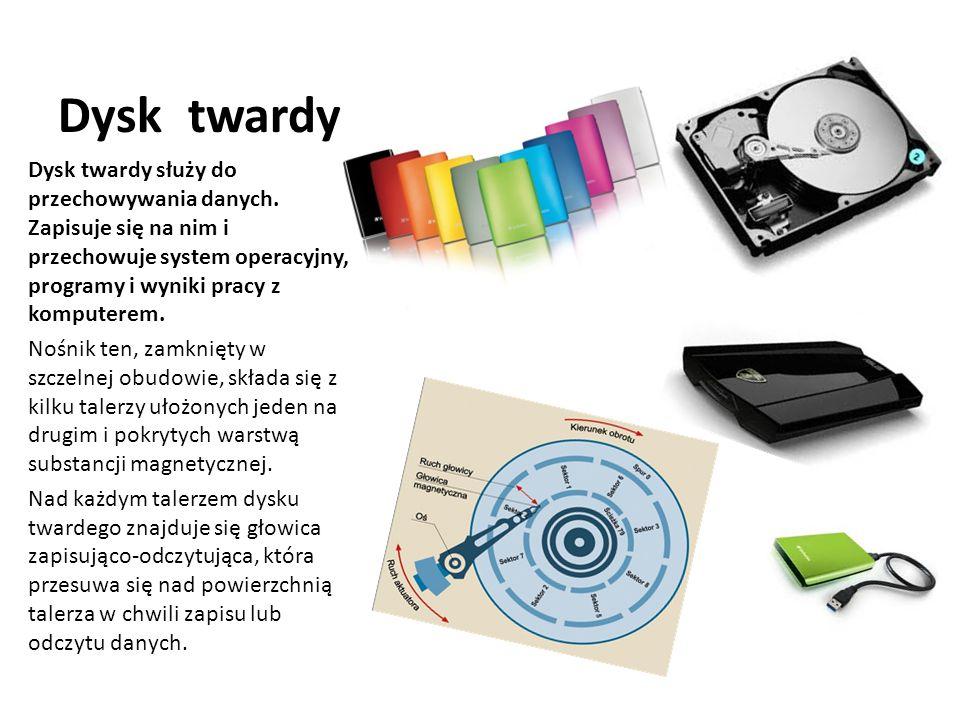 Dysk twardy Dysk twardy służy do przechowywania danych. Zapisuje się na nim i przechowuje system operacyjny, programy i wyniki pracy z komputerem. Noś