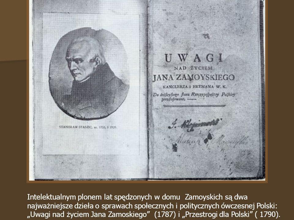 Intelektualnym plonem lat spędzonych w domu Zamoyskich są dwa najważniejsze dzieła o sprawach społecznych i politycznych ówczesnej Polski: Uwagi nad życiem Jana Zamoskiego (1787) i Przestrogi dla Polski ( 1790).